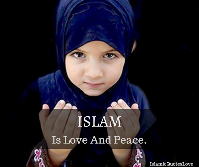 Islam is love and peace.
