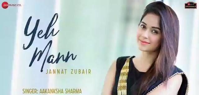 YEH MANN LYRICS – AAKANKSHA SHARMA   Jannat Zubair   NewLyricsMedia.Com