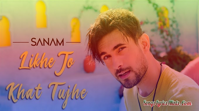 Likhe Jo Khat Tujhe Lyrics In Hindi & English – Sanam Puri Latest Punjabi Song Lyrics 2020