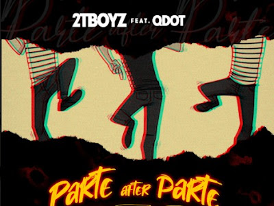 """2TBoyz x QDot – """"Parte After Parte"""""""