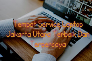 Tempat Service Laptop Jakarta Utara