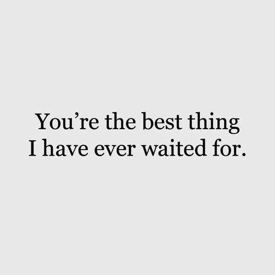 You are best Thing I have Ever Waited - Quotes Top 10 Updated