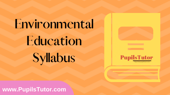 Environmental Education Syllabus, Course Content, Unit Wise Topics And Suggested Books For B.Ed 1st And 2nd Year And All The 4 Semesters In English Free Download PDF