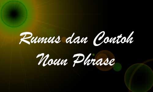 Rumus dan Contoh Noun Phrase Materi Grammar