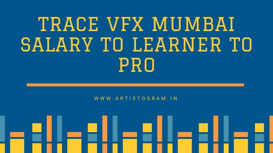 trace vfx mumbai salary to Learner to pro