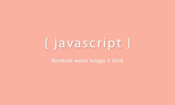 Cara Membuat Waktu Tunggu Dalam Detik Menggunakan Javascript