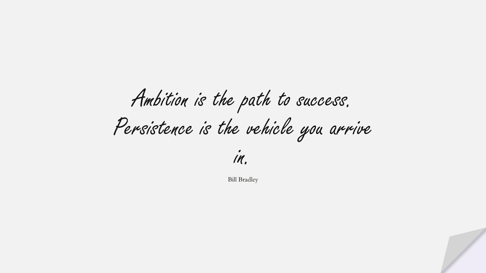 Ambition is the path to success. Persistence is the vehicle you arrive in. (Bill Bradley);  #SuccessQuotes