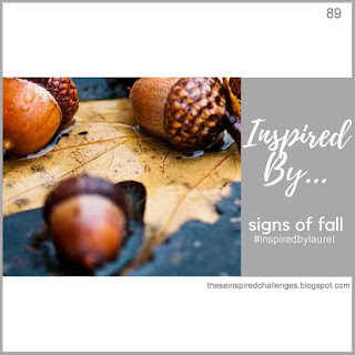 http://theseinspiredchallenges.blogspot.com/2019/09/inspired-by-signs-of-fall.html