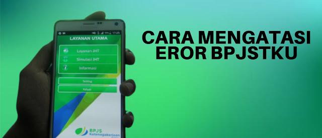 Cara Mengatasi Aplikasi BPJSTKU Error Terbaru