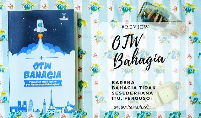[Review Buku] OTW Bahagia, Perjalanan Menciptakan dan Menemukan Kebahagiaan