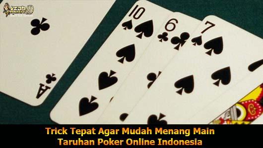 Trick Tepat Agar Mudah Menang Main Taruhan Poker Online Indonesia