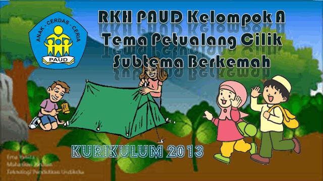 RKH PAUD Kelompok A 4-5 Tahun Kurikulum 2013 Tema Petualang Cilik/Berkemah