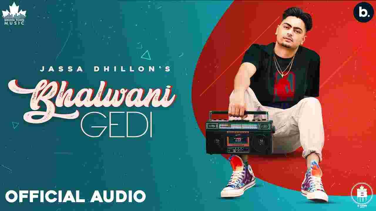 Bhalwani gedi lyrics Jassa Dhillon Above all Punjabi Song