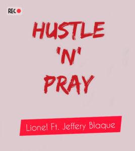 Lionel Ft. Jeffery Blaque – Hustle 'N' Pray