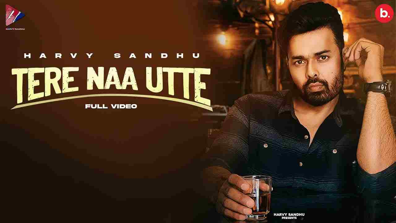 तेरे ना उत्ते Tere naa utte lyrics in Hindi Harvy Sandhu Punjabi Song
