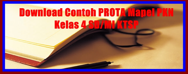 Contoh Prota Mapel PKN KTSP SD Kelas 4 Revisi Terbaru