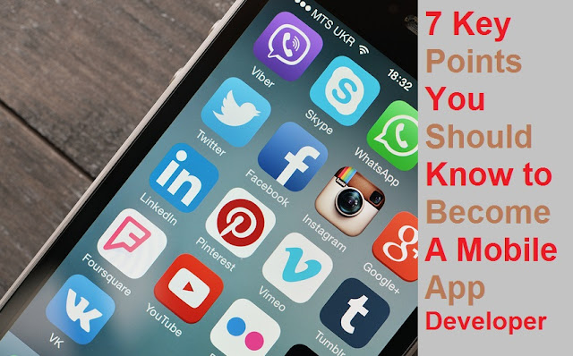 7 Key Points You Should Know to Become A Mobile App Developer