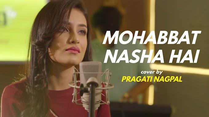 Watch Cover Song Mohabbat Nasha Hai by Pragati Nagpal