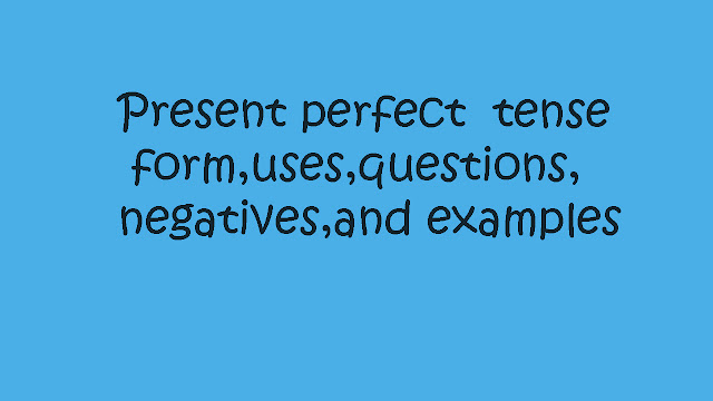 Present perfect  tense form,uses,questions,negatives,and examples By Mr.Zaki Badr
