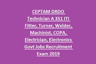 CEPTAM DRDO Technician A 351 ITI Fitter, Turner, Welder, Machinist, COPA, Electrician, Electronics Govt Jobs Recruitment Exam 2019