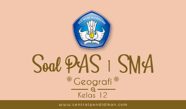 Soal PAS Geografi Kelas 12 Semester 1