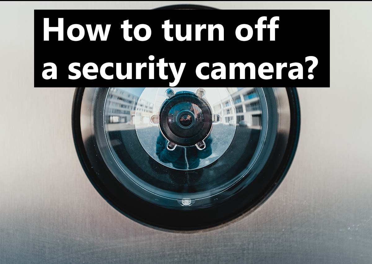 How to turn off a CCTV security camera