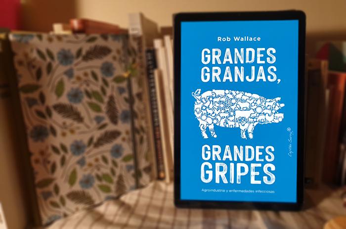 Reseña de «Grandes granjas, grandes gripes» de Rob Wallace. Trad. de J. M. Álvarez-Flores (Capitán Swing)