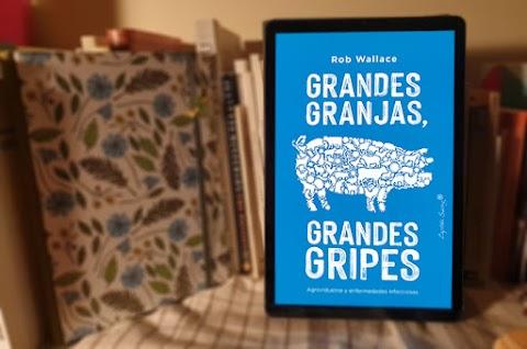 «Grandes granjas, grandes gripes» de Rob Wallace, traducido por J. M. Álvarez-Flórez (Capitán Swing)