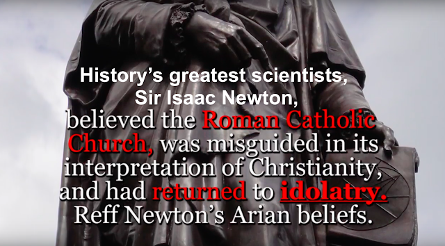History's greatest scientists, Sir Isaac Newton, believed the Roman Catholic Church, was misguided in its interpretation of Christianity, and had returned to idolatry.