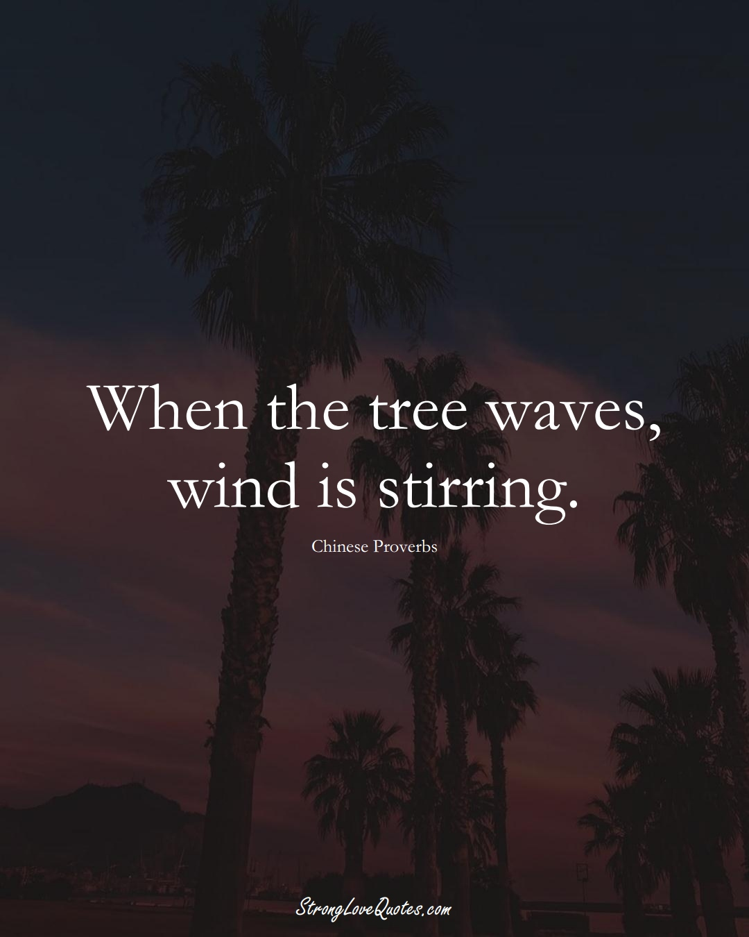 When the tree waves, wind is stirring. (Chinese Sayings);  #AsianSayings