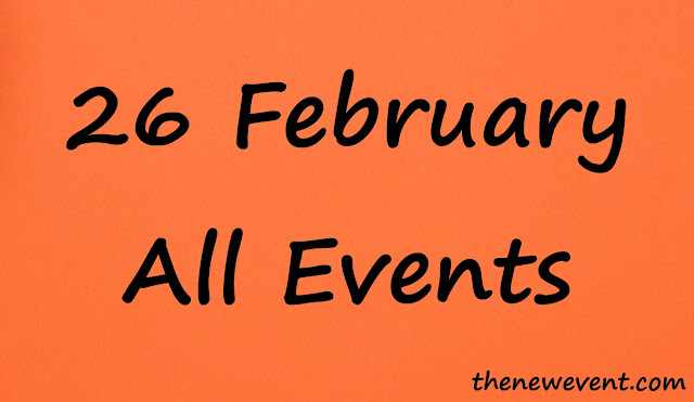 26 February All special event, death and birth