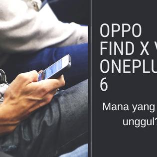 Sama-Sama Bermain di Flagship, OPPO Find X dan OnePlus 6, Manakah Yang Lebih Unggul?