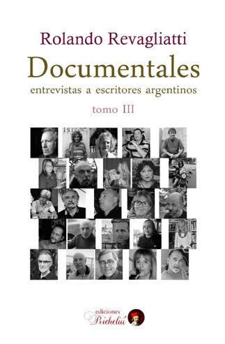 'Documentales. Entrevistas a escritores argentinos' Tomo III, de Rolando Revagliatti