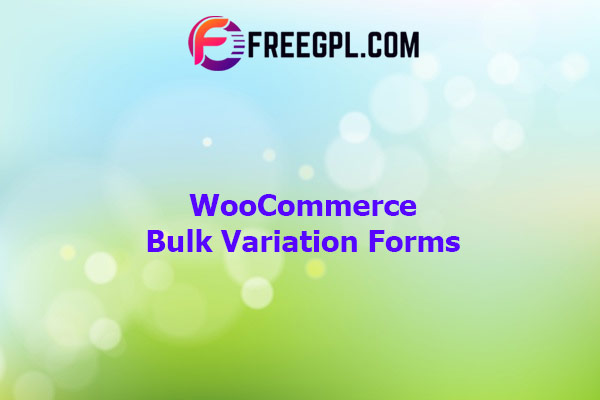 WooCommerce Bulk Variation Forms Nulled Download Free