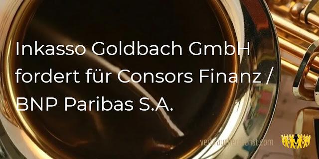 Titel: Inkasso Goldbach GmbH fordert für Consors Finanz / BNP Paribas S.A.