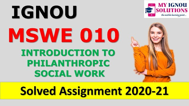 MSWE 010 INTRODUCTION TO PHILANTHROPIC SOCIAL WORK  Solved Assignment 2020-21