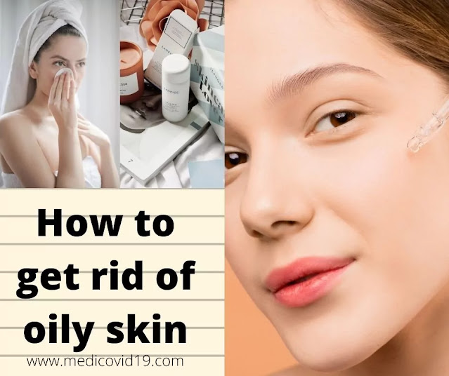 Best Tips For Getting Rid of Your oily skin