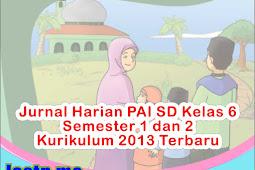 Jurnal Harian PAI SD Kelas 6 Semester 1 dan 2 Kurikulum 2013 Terbaru