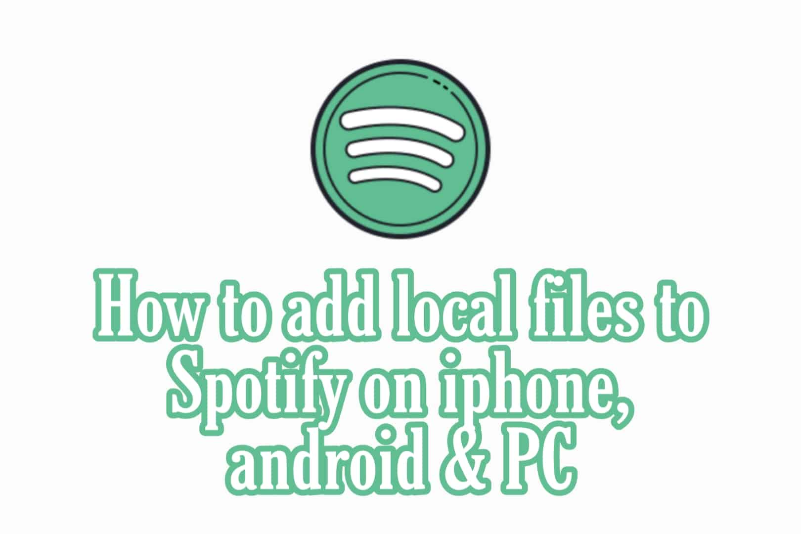 How to add local files to Spotify iPhone, Android & PC