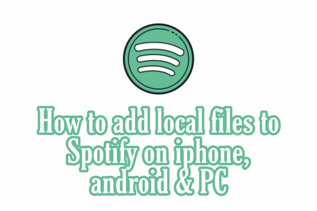 How to add local files to Spotify iPhone, Android & PC?
