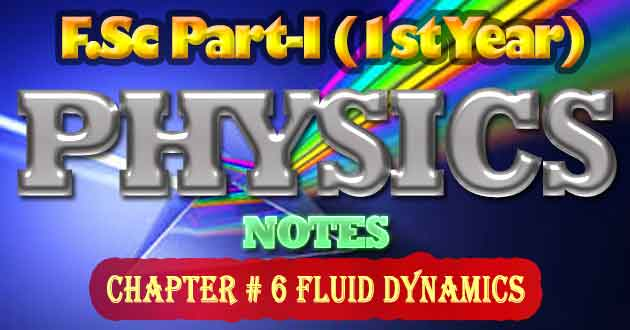 FSc Part-1 1st Year Physics Notes Chapter 6 Fluid Dynamics