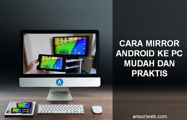 Cara Mirror Android ke PC Mudah dan Praktis