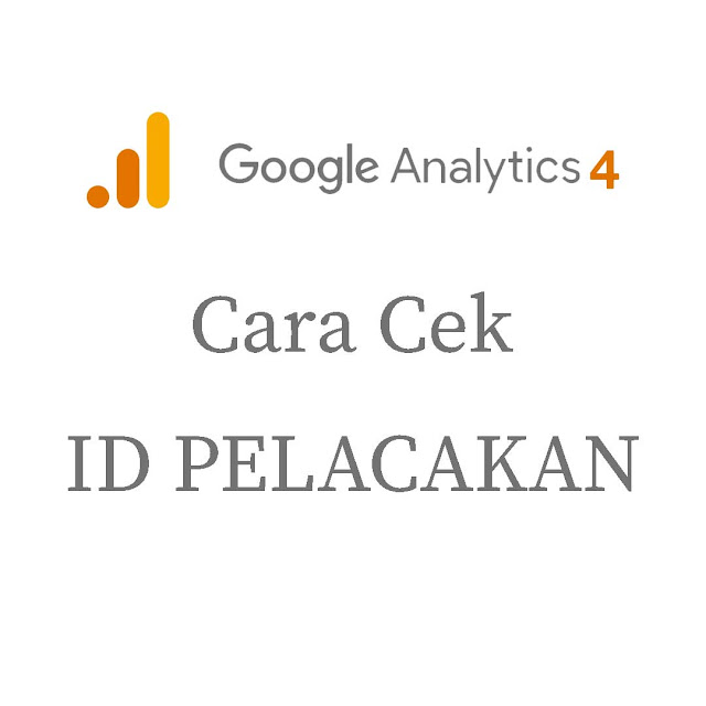 Cara Mengecek ID Pelacakan/Tracking ID Google Analytcs 4 (Google Analytics Versi Baru)