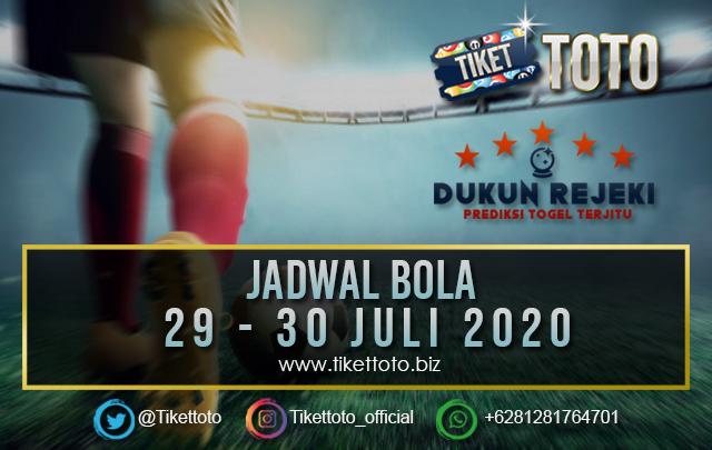 JADWAL PERTANDINGAN BOLA  29 – 30 JULI 2020