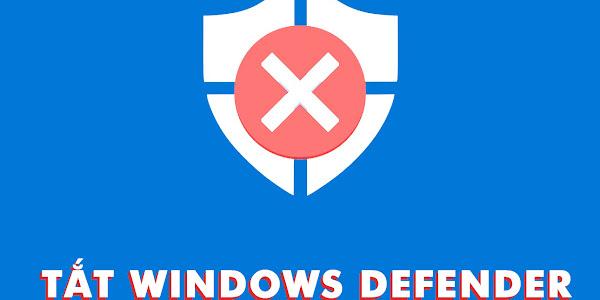 Hướng dẫn cách tắt Windows Defender trên Windows 10 đơn giản