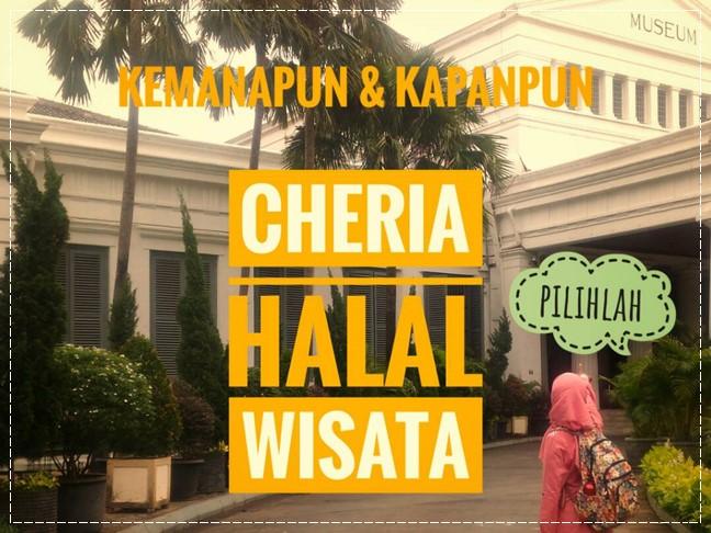Kemanapun dan Kapanpun Pilihlah Cheria Halal Wisata !!