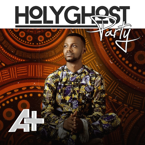 Christian Hip-Hop Artiste and Rapper, A+ returns with new jam titled HOLY GHOST PARTY.
