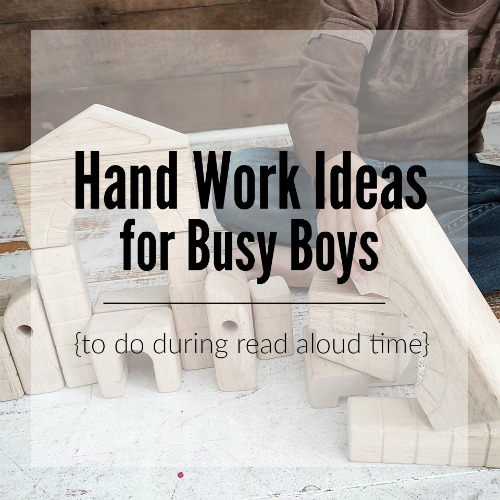 Hand work ideas for busy boys to do during read aloud time to keep their hands CONstructively busy.