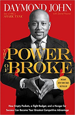 he Power of Broke: How Empty Pockets, a Tight Budget, and a Hunger for Success Can Become Your Greatest Competitive Advantage - Daymond John