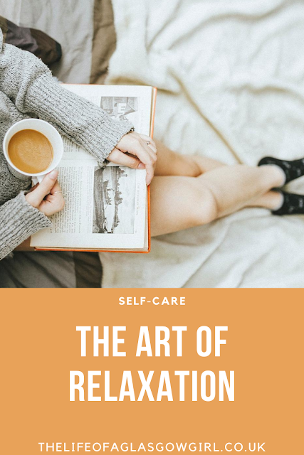 Pinterest Image for The Art Of Relaxation - 7 ways to practice self-care Thelifeofaglasgowgirl.co.uk